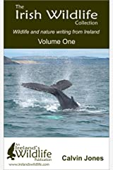 The Irish Wildlife Collection: Wildlife and nature writing from Ireland: Volume One Kindle Edition