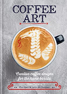 Coffee Art: Creative Coffee Designs for the Home Barista (English Edition)