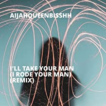 I'll Take Your Man (I Rode Your Man) (Remix) [Explicit]
