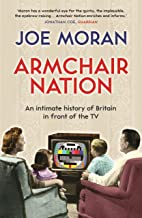 Armchair Nation: An intimate history of Britain in front of the TV