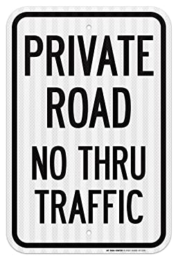 "Private Road No Thru Traffic Sign - 12""x18""- .063 3M Engineer Grade Prismatic Reflective Aluminum - Made in USA - UV Protected and Weatherproof - A87-253RA"