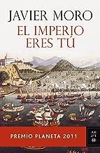 El Imperio eres tú: Premio Planeta 2011 (Volumen independiente) (Spanish Edition)