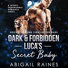 Dark and Forbidden Luca's Secret Baby (A Sports Paranormal Romance Series): Hockey Playing Lion Shifter Dads, Book 1