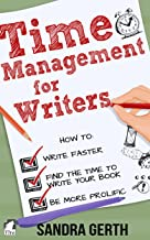 Time Management for Writers: How to write faster, find the time to write your book, and be a more prolific writer (Writer...