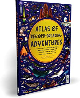 Atlas of Record-Breaking Adventures: A collection of the BIGGEST, FASTEST, LONGEST, TOUGHEST, TALLEST and MOST DEADLY thin...