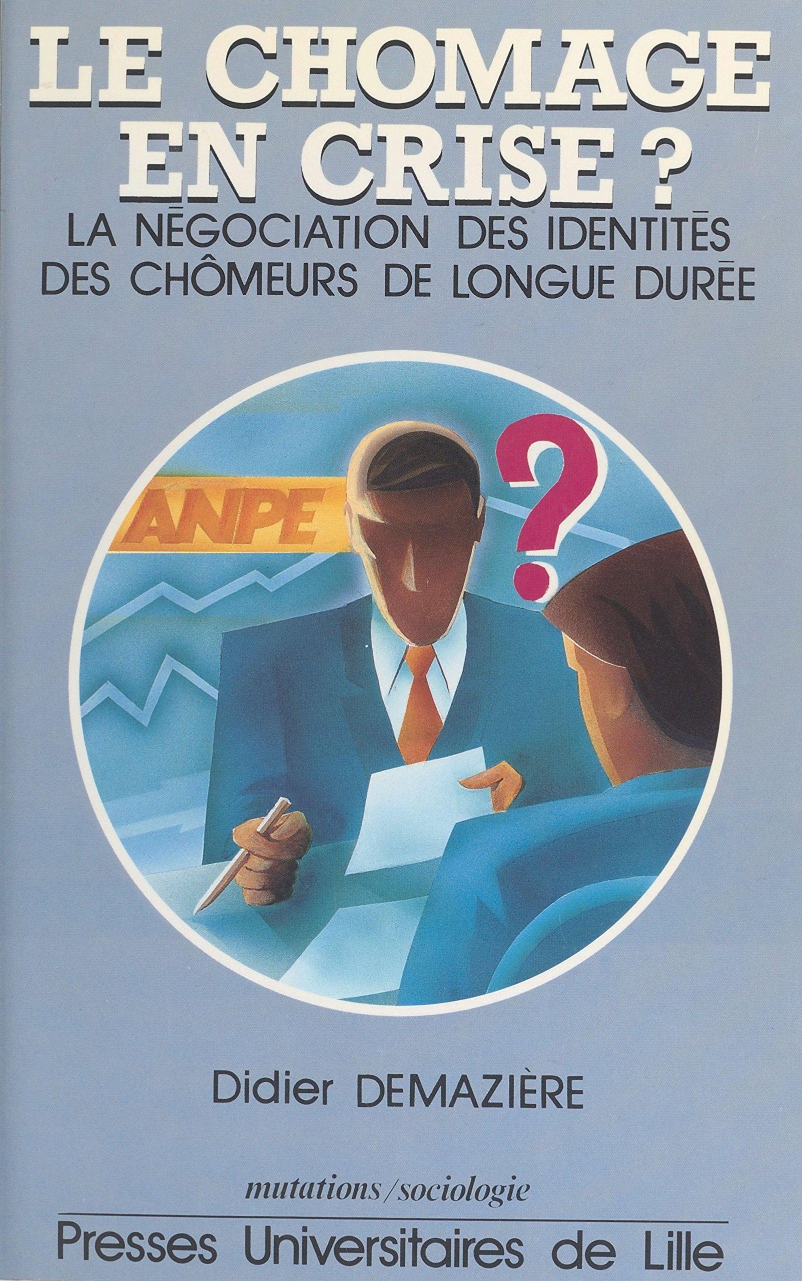 Le chômage en crise ? La négociation des identités des chômeurs de longue durée (French Edition)