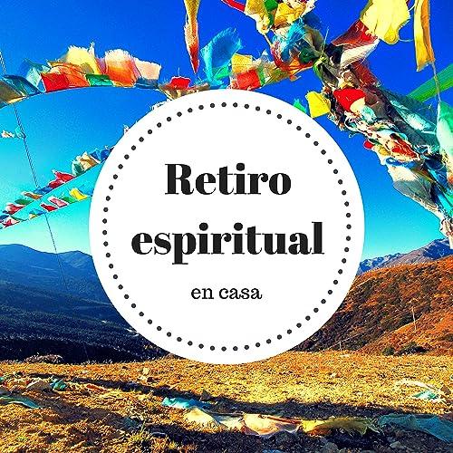 Retiro Espiritual en Casa - Un Viaje Espiritual a Través de ...