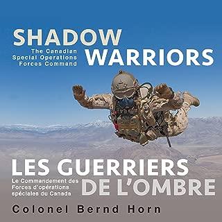 Shadow Warriors / Les Guerriers de l'Ombre: The Canadian Special Operations Forces Command / Le Commandement des Forces d'Opérations Spéciales du Canada (English and French Edition)