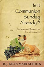 Is It Communion Sunday Already?!: Communion Resources for All Seasons