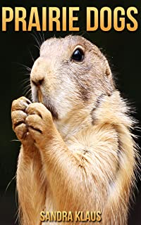 Childrens Book: Amazing Facts & Pictures about Prairie dogs