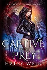 Captive to His Prey: Shadow World Shifters Book 2 Kindle Edition