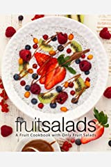 Fruit Salads: A Fruit Cookbook with Only Fruit Salads Kindle Edition