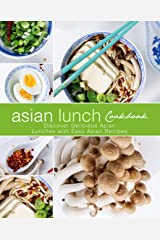 Asian Lunch Cookbook: Discover Delicious Asian Lunches with Easy Asian Recipes Kindle Edition