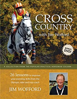 Cross Country with Jim Wofford: 26 Lessons To Improve Your Eventing Skills from the Olympic Rider and Top Coach
