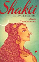 Shakti: The Feminine Divine: The Divine Feminine