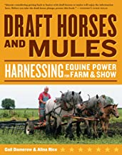 Draft Horses and Mules: Harnessing Equine Power for Farm & Show (Storey's Working Animals)