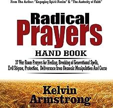 Radical Prayers Handbook: 37 War Room Prayers for Healing, Breaking of Generational Spells, Evil Stigma, Protection, Deliv...
