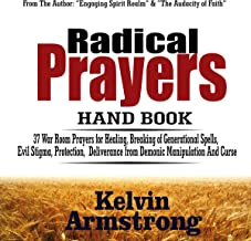 Radical Prayers Handbook: 37 War Room Prayers for Healing, Breaking of Generational Spells, Evil Stigma, Protection, Deliverance from Demonic Manipulation and Curses
