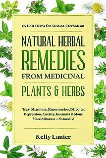 Natural Herbal Remedies from Medicinal Plants & Herbs: 65 Best Herbs for Medical Herbalism Treat migraines, blood pressure...