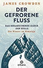 Der gefrorene Fluss: Das berauschende Glück der Stille. Ein Winter im Himalaja (German Edition)