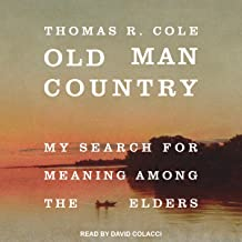 Old Man Country: My Search for Meaning Among the Elders