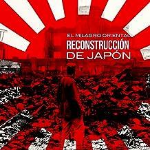 Reconstrucción de Japón: El milagro oriental [Rebuilding Japan: The Oriental Miracle]