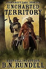 Uncharted Territory: A Historical Western Novel (Stonecroft Saga Book 6) Kindle Edition