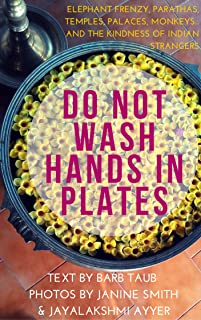 Do Not Wash Hands In Plates: Elephant frenzy, parathas, temples, palaces, monkeys...and the kindness of Indian strangers (...