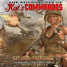 Kat and die WOLFSSCHANZE : The Declassified History of World War II (The Adventures of Kat's COMMANDOS Book 4)