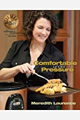 Comfortable Under Pressure: Pressure Cooker Meals, Instant Pot ™ Recipes, Tips, and Explanations: Pressure Cooker Meals: Instant Pot ™ Recipes, Tips, and Explanations (The Blue Jean Chef Book 2) Kindle Edition