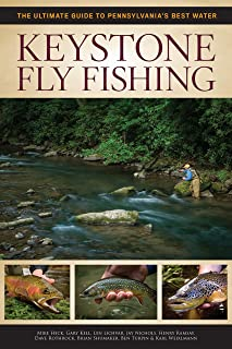 Keystone Fly Fishing: The Ultimate Guide to Pennsylvania's Best Water