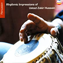Rhythmic Impressions Of Ustad Zakir Hussain