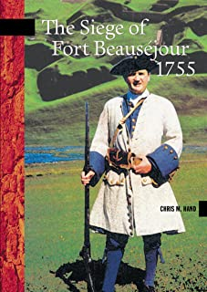 The Siege of Fort Beauséjour, 1755 (New Brunswick Military Heritage Series Book 3)