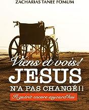Viens et Vois ! Jésus N'a Pas Changé !!: Il Guérit Encore Aujourd'hui (Jésus Guérit Encore Aujourd'hui t. 1) (French Edition)