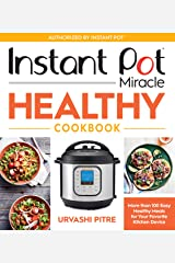 Instant Pot Miracle Healthy Cookbook: More than 100 Easy Healthy Meals for Your Favorite Kitchen Device Kindle Edition