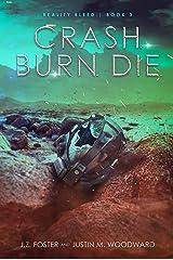 Crash. Burn. Die. (Reality Bleed Book 3) Kindle Edition