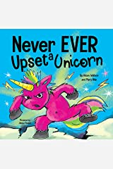 Never Ever Upset a Unicorn : A Funny, Rhyming Read Aloud Story Kid's Picture Book Kindle Edition