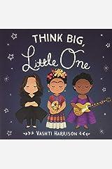 Think Big, Little One (Vashti Harrison) Board book