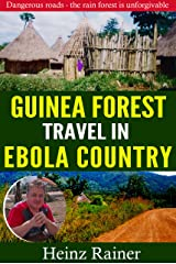 Travel in Ebola country: Dangerous roads - the rain forest is unforgivable Kindle Edition