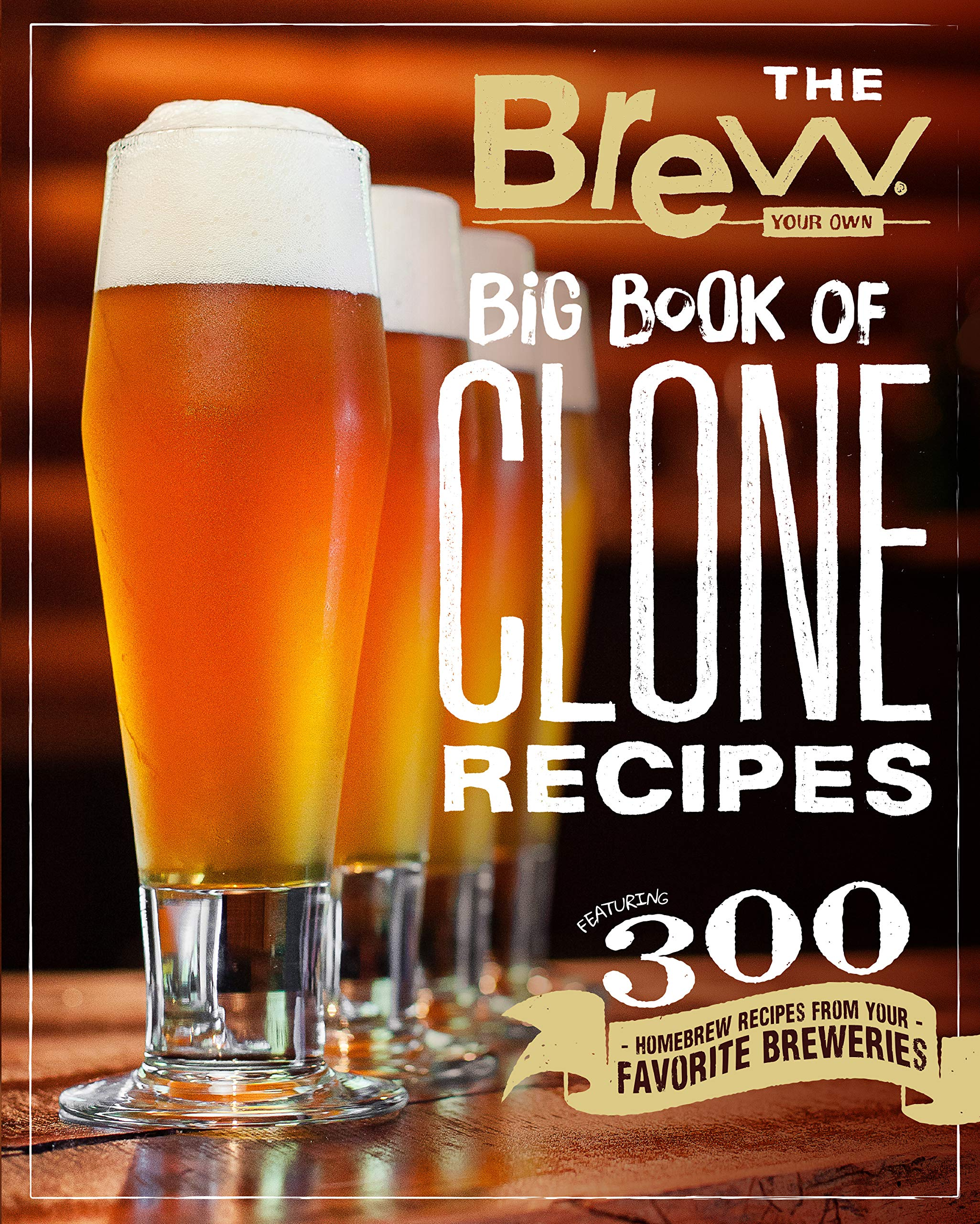 Image OfThe Brew Your Own Big Book Of Clone Recipes: Featuring 300 Homebrew Recipes From Your Favorite Breweries
