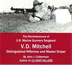 Master Sniper USMC: The reminiscines of USMC Gunnery Sergeant V.D. Mitchell (13 Cent Killers, Th 5th Marine Snipers in Vietnam 1967 Book 1)
