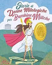 Storie di Donne Mitologiche per Bambine Mitiche: 21 Storie che ispireranno le bambine di oggi ad essere future donne coraggiose e libere! (Italian Edition)
