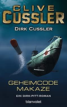 Geheimcode Makaze: Ein Dirk-Pitt-Roman (Die Dirk-Pitt-Abenteuer 18) (German Edition)