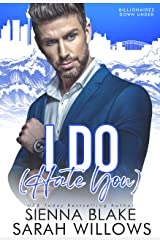 I Do (Hate You): An Enemies-To-Lovers Romantic Comedy (Billionaires Down Under) Kindle Edition
