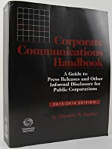 Corporate Communications Handbook: A Guide to Press Releases and Other Informal Disclosure for Public Corporations, 2015-2016 Edition