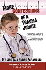 More Confessions of a Trauma Junkie: My Life as a Nurse Paramedic (Reflections of America Book 12) Kindle Edition