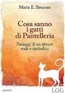 Cosa sanno i gatti di Pantelleria. Paesaggi di un altrove reale e simbolico (Italian Edition)