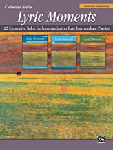 Lyric Moments -- Complete Collection: 22 Expressive Solos for Intermediate to Late Intermediate Pianists