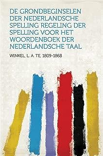 De grondbeginselen der Nederlandsche spelling Regeling der spelling voor het woordenboek der Nederlandsche taal (Dutch Edition)