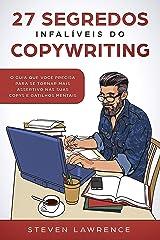 27 Segredos Infalíveis Do Copywriting: O Guia Que Você Precisa Para Se Tornar Mais Assertivo nas Suas Copys e Gatilhos Mentais eBook Kindle
